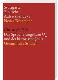 Stuttgarter Biblische Aufsatzbände (SBAB): Das Spruchevangelium Q und der historische Jesus, Christoph Heil