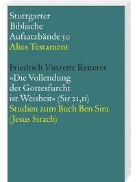 Stuttgarter Biblische Aufsatzbände (SBAB): Die Vollendung der Gottesfurcht ist Weisheit (Sir 21,11), Friedrich V. Reiterer