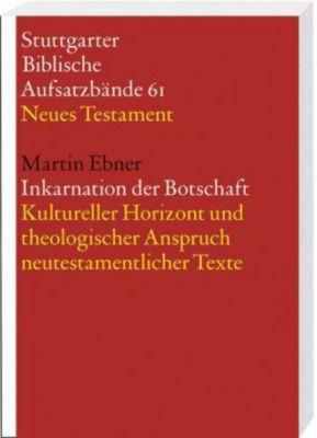 Stuttgarter Biblische Aufsatzbände (SBAB): Inkarnation der Botschaft, Martin Ebner