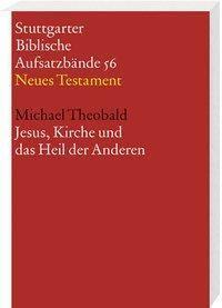 Stuttgarter Biblische Aufsatzbände (SBAB): Jesus, Kirche und das Heil der Anderen, Michael Theobald