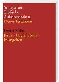 Stuttgarter Biblische Aufsatzbände (SBAB): Jesus - Logienquelle - Evangelien, Dieter Zeller