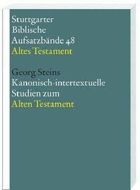 Stuttgarter Biblische Aufsatzbände (SBAB): Kanonisch-intertextuelle Studien zum Alten Testament, Georg Steins