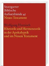 Stuttgarter Biblische Aufsatzbände (SBAB): Rhetorik und Hermeneutik in der Apokalyptik und im Neuen Testament, Wolfgang Harnisch