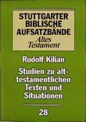 Stuttgarter Biblische Aufsatzbände (SBAB): Studien zu alttestamentlichen Texten und Situationen, Rudolf Kilian