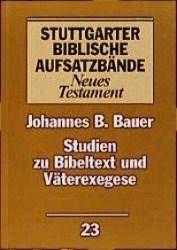 Stuttgarter Biblische Aufsatzbände (SBAB): Studien zu Bibeltext und Väterexegese, Johannes B. Bauer