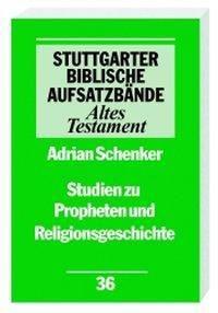 Stuttgarter Biblische Aufsatzbände (SBAB): Studien zu Propheten und Religionsgeschichte, Adrian Schenker