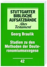 Stuttgarter Biblische Aufsatzbände (SBAB): Studien zu den Methoden der Deuteronomiumsexegese, Georg Braulik
