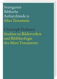 Stuttgarter Biblische Aufsatzbände (SBAB): Studien zum Bild und Bilderverbot im Alten Testament, Christoph Dohmen
