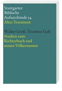 Stuttgarter Biblische Aufsatzbände (SBAB): Studien zum Richterbuch und seinen Völkernamen, Walter Groß, Erasmus Gaß