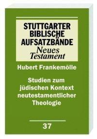 Stuttgarter Biblische Aufsatzbände (SBAB): Studien zum jüdischen Kontext neutestamentlicher Theologie, Hubert Frankemölle