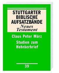 Stuttgarter Biblische Aufsatzbände (SBAB): Studien zum Hebräerbrief, Claus-Peter März