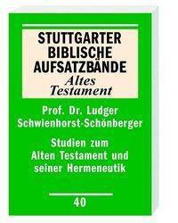 Stuttgarter Biblische Aufsatzbände (SBAB): Studien zum Alten Testament uns seiner Hermeneutik, Ludger Schwienhorst-Schönberger