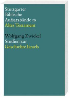 Stuttgarter Biblische Aufsatzbände (SBAB): Studien zur Geschichte Israels, Wolfgang Zwickel