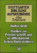Stuttgarter Biblische Aufsatzbände (SBAB): Studien zur Priesterschrift und zu alttestamentlichen Gottesbildern, Walter Groß