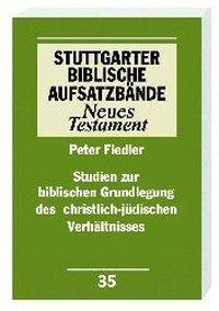 Stuttgarter Biblische Aufsatzbände (SBAB): Studien zur biblischen Grundlegung des christlich-jüdischen Verhältnisses, Peter Fiedler