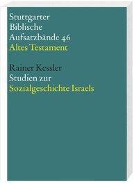 Stuttgarter Biblische Aufsatzbände (SBAB): Studien zur Sozialgeschichte Israels, Rainer Kessler