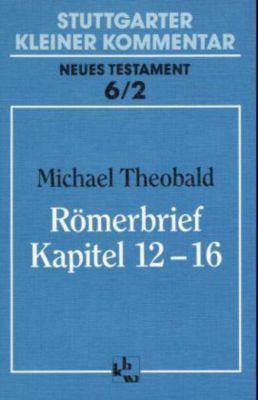 Stuttgarter Kleiner Kommentar, Neues Testament: Bd.6/2 Römerbrief, Kapitel 12-16, Michael Theobald