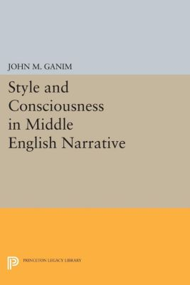 Style and Consciousness in Middle English Narrative, John M. Ganim
