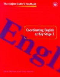 Subject Leaders' Handbooks: Coordinating English at Key Stage 2, Tony Martin, Mick Waters
