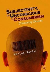 Subjectivity, the Unconscious and Consumerism, Marlon Xavier