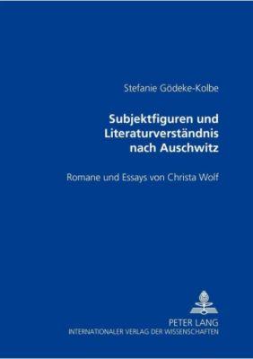 Subjektfiguren und Literaturverständnis nach Auschwitz, Stefanie Gödeke-Kolbe