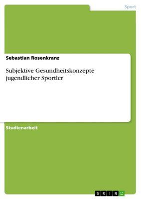 Subjektive Gesundheitskonzepte jugendlicher Sportler, Sebastian Rosenkranz
