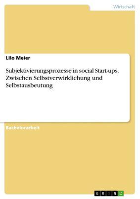 Subjektivierungsprozesse in social Start-ups. Zwischen Selbstverwirklichung und Selbstausbeutung, Lilo Meier
