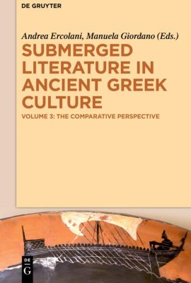 Submerged Literature in Ancient Greek Culture: Volume 3 The Comparative Perspective
