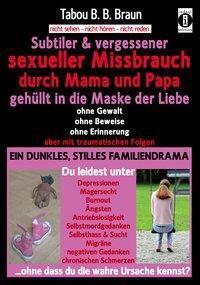 Subtiler & vergessener sexueller Missbrauch durch Mama und Papa: gehüllt in die Maske der Liebe - Tabou Banganté Blessing Braun pdf epub