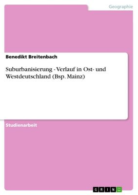 Suburbanisierung - Verlauf in Ost- und Westdeutschland (Bsp. Mainz), Benedikt Breitenbach