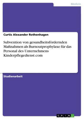 Subvention von gesundheitsfördernden Maßnahmen als Burnoutprophylaxe für das Personal des Unternehmens Kinderpflegedienst.com, Curtis Alexander Rothenhagen