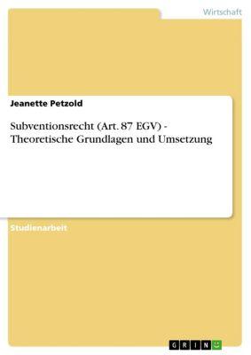 Subventionsrecht (Art. 87 EGV) - Theoretische Grundlagen und Umsetzung, Jeanette Petzold
