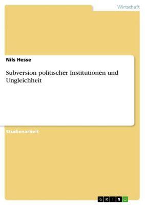 Subversion politischer Institutionen und Ungleichheit, Nils Hesse