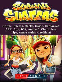 Subway Surfers, Online, Cheats, Hacks, Game, Unblocked, APK, App, IOS, Android, Characters, Tips, Game Guide Unofficial, Josh Abbott