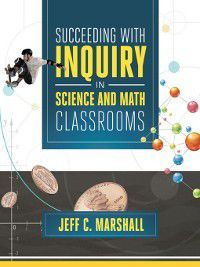 Succeeding with Inquiry in Science and Math Classrooms, Jeff C. Marshall