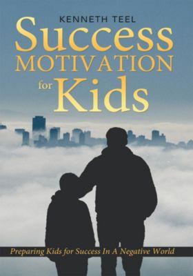 Success Motivation for Kids, Kenneth Teel