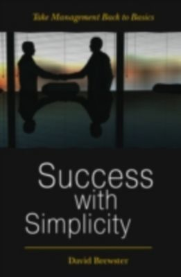 Success with Simplicity: Take Management Back to Basics, David Brewster