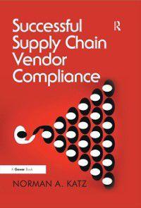 Successful Supply Chain Vendor Compliance, Norman Katz