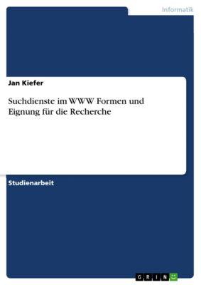 Suchdienste im WWW Formen und Eignung für die Recherche, Jan Kiefer