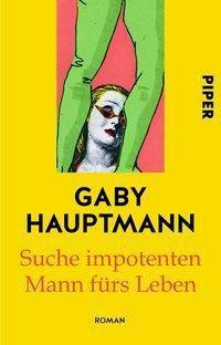 Suche impotenten Mann fürs Leben, Gaby Hauptmann