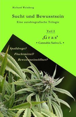Sucht und Bewusstsein - 'Gras'  Cannabis Sativa L., Richard Weinberg