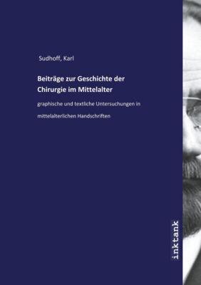 Sudhoff, K: Beiträge zur Geschichte der Chirurgie im Mittela - Karl Sudhoff pdf epub