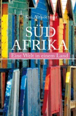 Südafrika. Eine Welt in einem Land - Kai Althoetmar |
