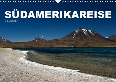 Südamerikareise (Wandkalender 2019 DIN A3 quer), U boeTtchEr, U. Boettcher
