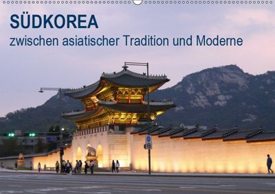 SÜDKOREA zwischen asiatischer Tradition und Moderne (Wandkalender 2019 DIN A2 quer), Sabine Geschke