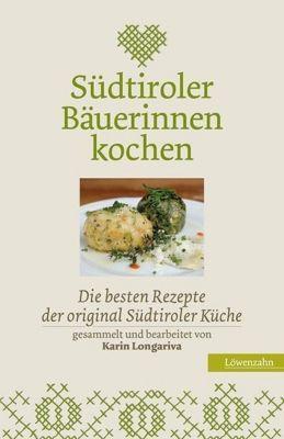 Südtiroler Bäuerinnen kochen - Karin Longariva |