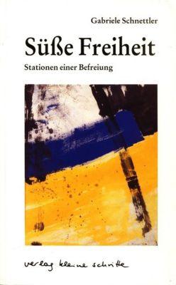 Süsse Freiheit - Gabriele Schnettler pdf epub