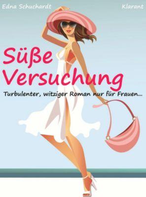 Süße Versuchung! Turbulenter, witziger Liebesroman – Liebe, Sex und Leidenschaft..., Ednor Mier, Edna Schuchardt
