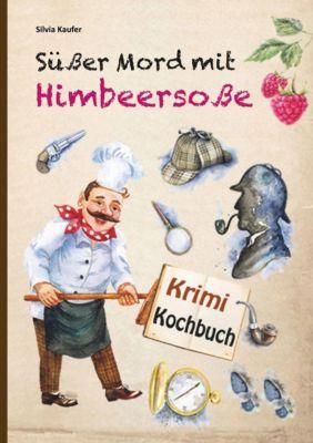 Süßer Mord mit Himbeersoße, Silvia Kaufer