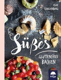 Süßes glutenfrei backen - Elke Schulenburg |